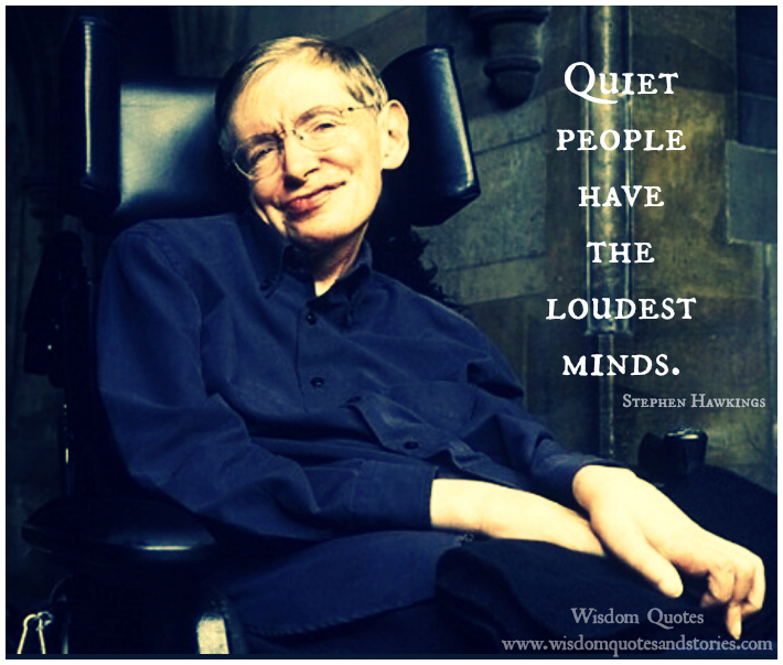 Quiet people have the loudest minds - Stephen Hawkings