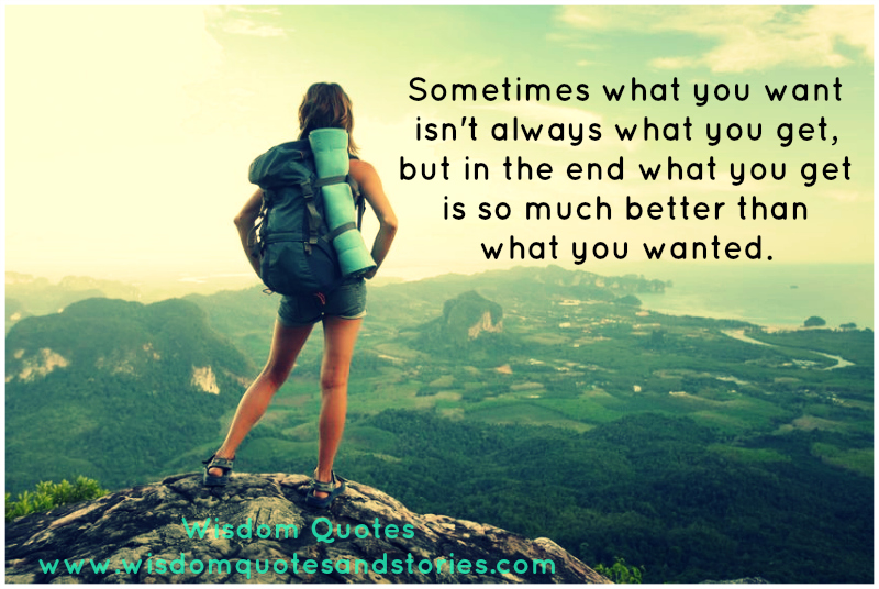 Sometimes what you want isn't always what you get, but in the end what you get is so much better than what you wanted
