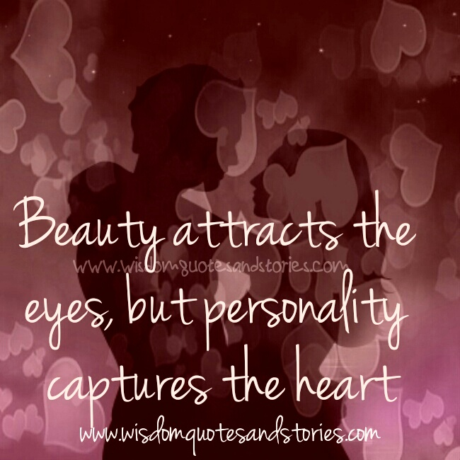 beauty attracts the eyes but personality captures the heart - Wisdom Quotes and Stories