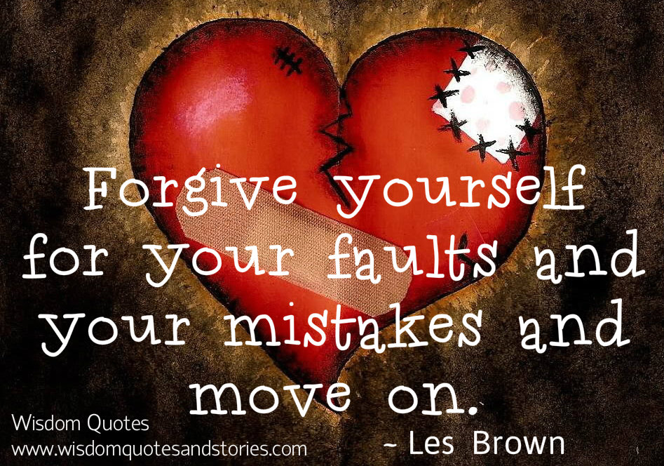 Forgive yourself for your faults and your mistakes and move on - Wisdom Quotes and Stories