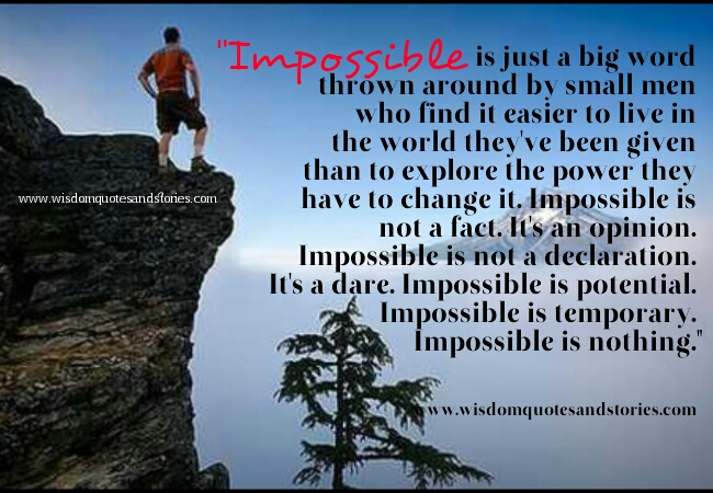 Impossible is not a fact but an opinion . Impossible is temporary  - Wisdom Quotes and Stories