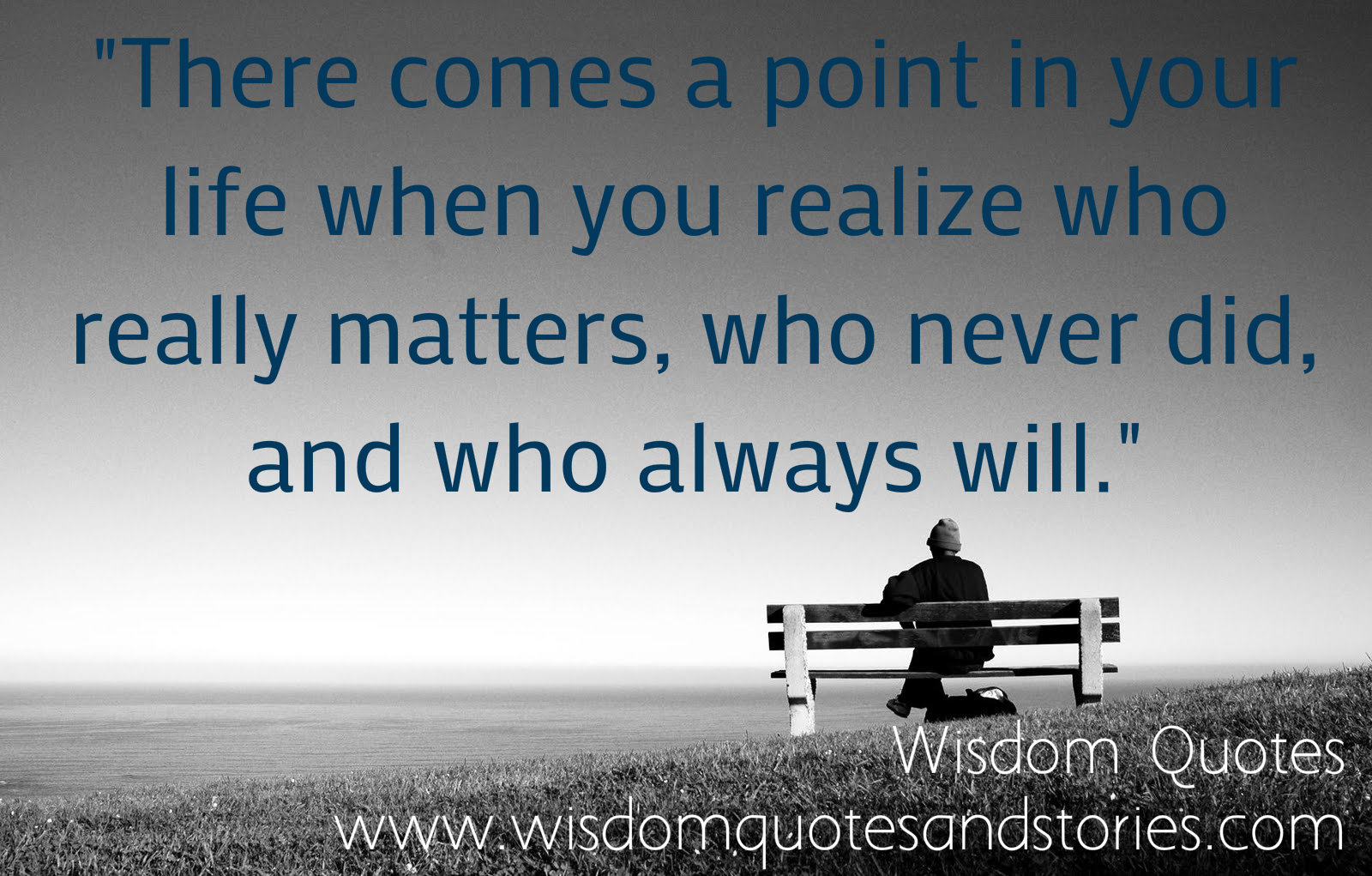 There comes a point in your life when you realize who matters , who never did and who always will
