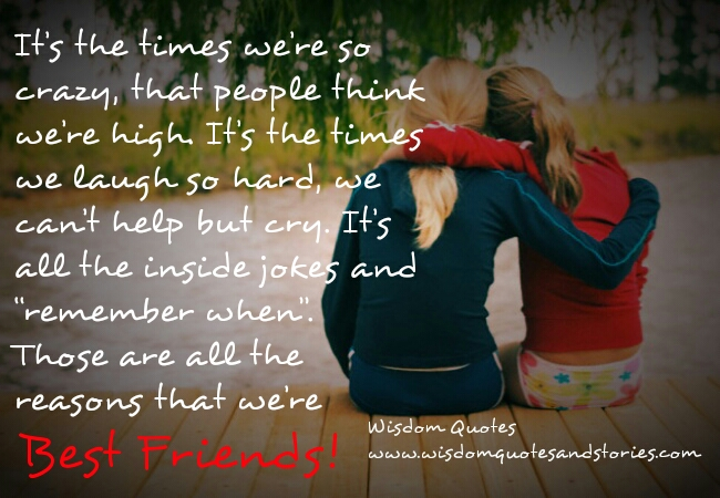 We are so crazy and  We laugh so hard as We are best friends  - Wisdom Quotes and Stories
