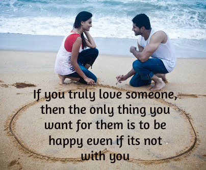 if you truly love someone , you want him to be happy even if it's not with you - Wisdom Quotes and Stories