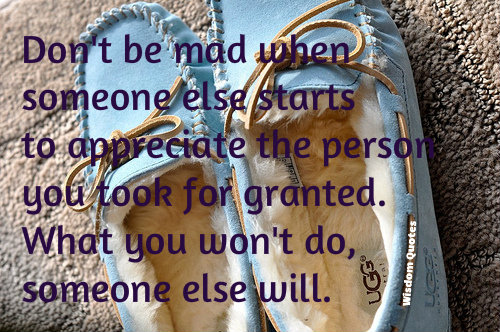 If you don't appreciate a person , someone else will  - Wisdom Quotes and Stories