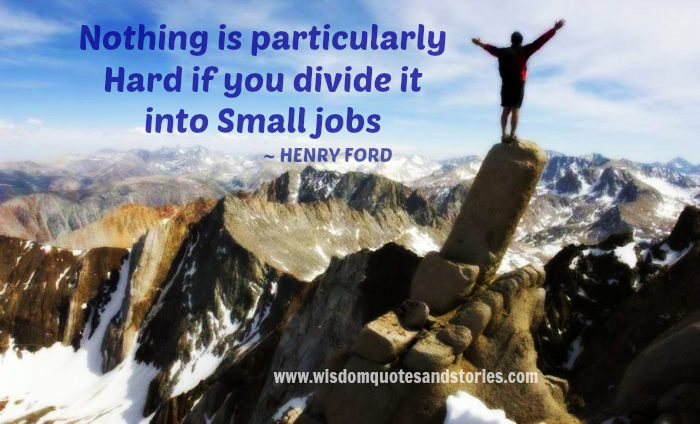 Nothing is particularly hard if you divide it into small jobs - Henry Ford