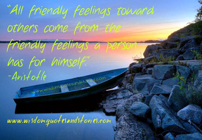 all friendly feelings toward others come from the friendly feelings person has for himself - Wisdom Quotes and Stories