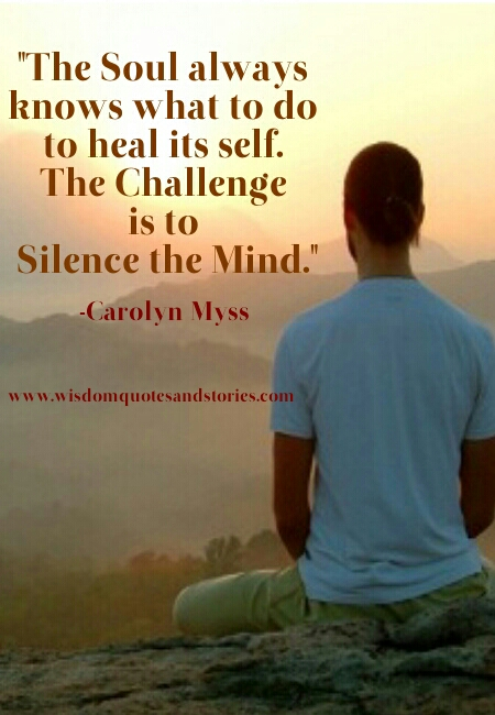 The soul knows how to heal itself. The challenge is to silence the mind - Wisdom Quotes and Stories
