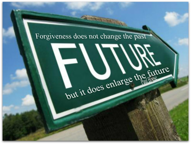forgiveness doesn't change the past but enlarges the future - Paul Boose