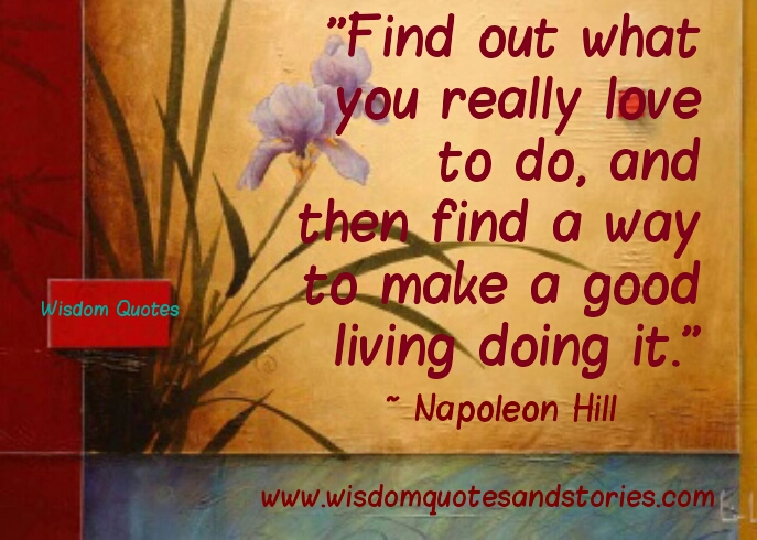 find out what you really love to do - Wisdom Quotes and Stories