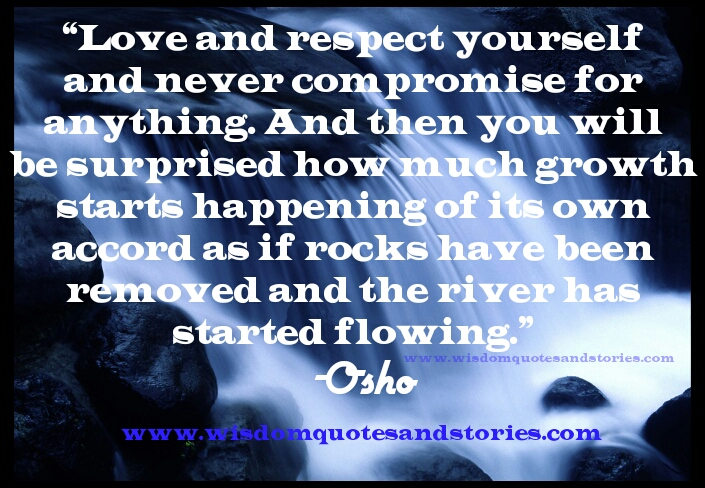 love and respect yourself and never compromise for anything - Wisdom Quotes and Stories