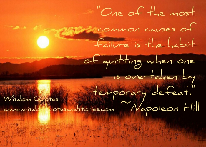 common cause of failure is quitting when overtaken by temporary defeat - Wisdom Quotes and Stories