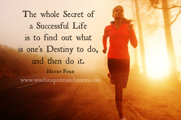 secret of successful life is to find your destiny and then do it . Henry Ford