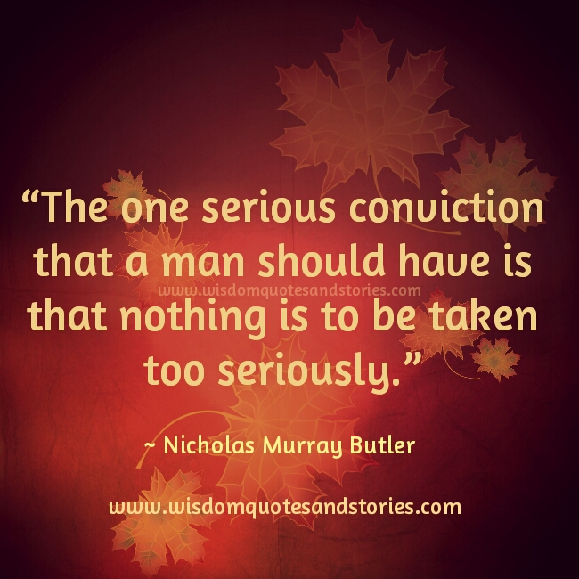 Nothing is to be taken too seriously  - Wisdom Quotes and Stories