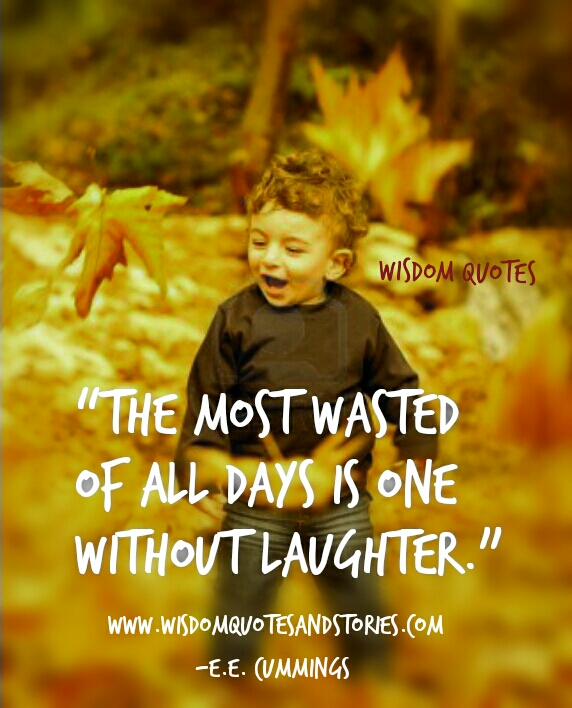 The most wasted day is day without laughter - Wisdom Quotes and Stories