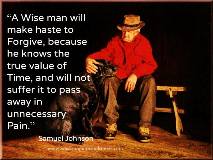 wise man make haste to forgive as he knows value of time and will not suffer unnecessary pain - Wisdom Quotes and Stories