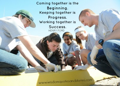 coming together is beginning, keeping together is progress and working together is success - Wisdom Quotes and Stories