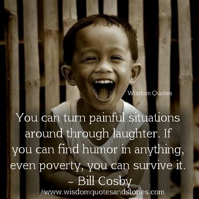 turn painful situations around through laughter - Wisdom Quotes and Stories