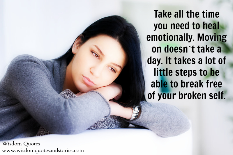 take all the time you need to heal emotionally before moving on  - Wisdom Quotes and Stories