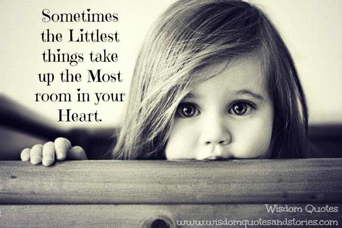 sometimes the littlest things take up the most room in your heart - Wisdom Quotes and Stories