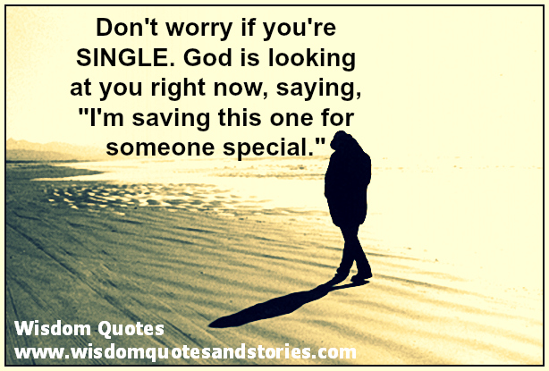 "Don't worry if you're Single. God is saying, ""I'm saving this one for someone special.""  - Wisdom Quotes and Stories"