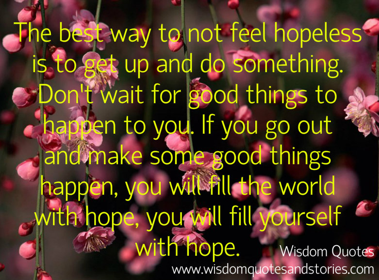 Don't wait for good things to happen to you. Go out and make good things happen