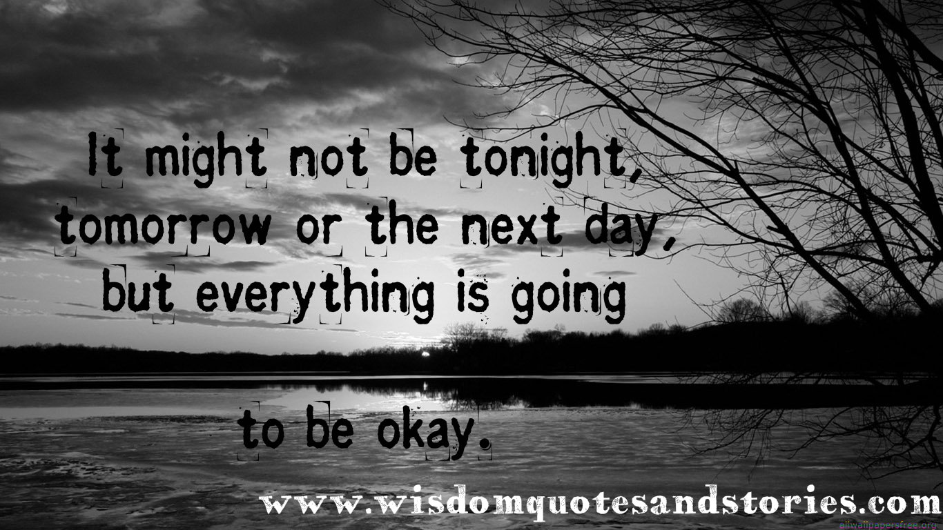 Awesome Everything Is Going To Be OK Sooner Or Later   Wisdom Quotes And Stories. U201c