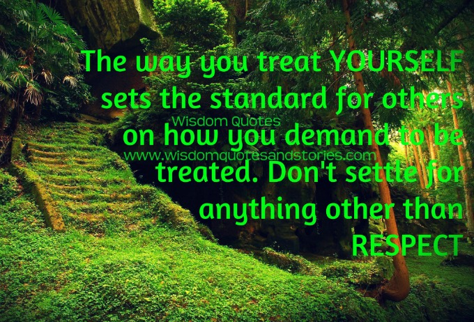 don't settle for anything other than respect  - Wisdom Quotes and Stories