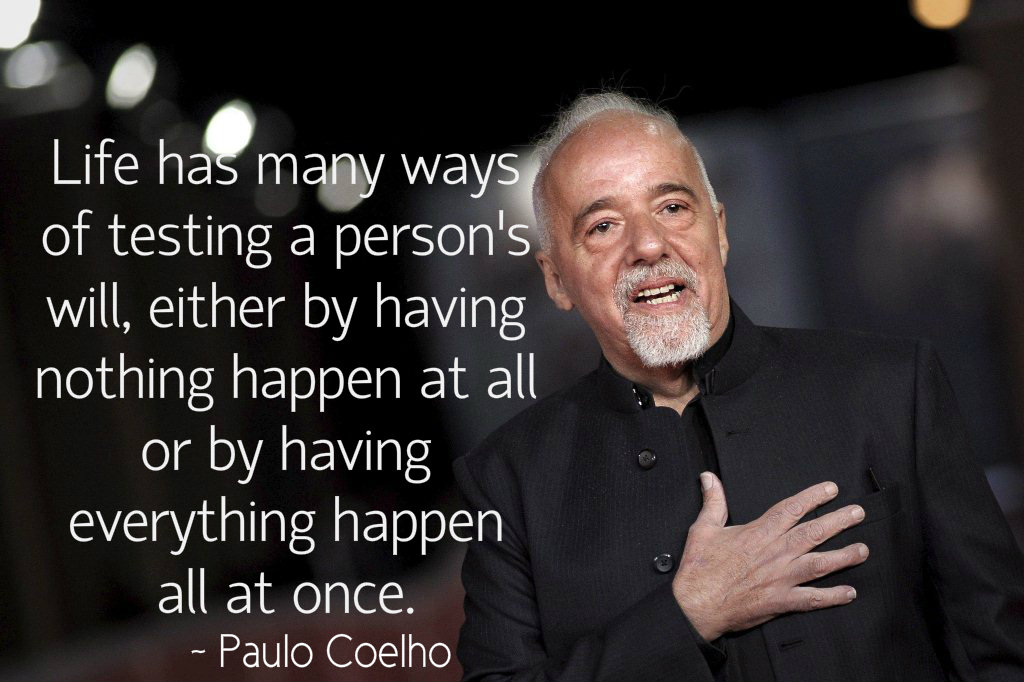Life tests person's will either by having nothing happen or everything happening at once - Paulo Coelho