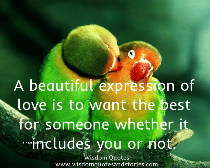 A beautiful expression of love is to want the best for someone whether it includes you or not