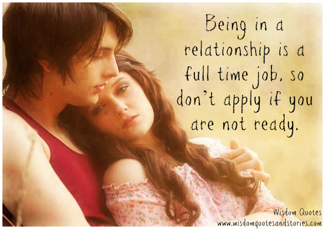 Being in a relationship is a full time job, so don't apply if not ready