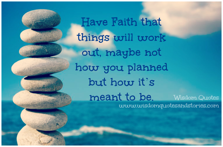 Have Faith that things will work out how it's meant to be