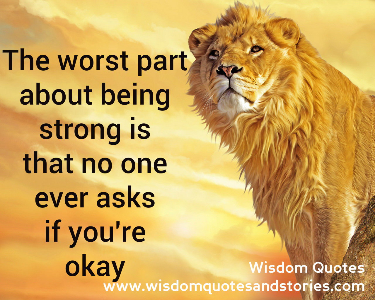 The worst part about being strong is that no one ever asks you if you are okay
