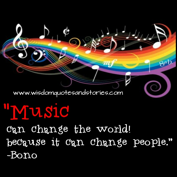 Music can change the world as it can change people   - Wisdom Quotes and Stories