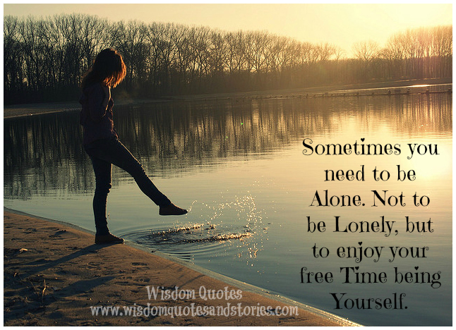Sometimes you need to be alone just to enjoy your free time being yourself