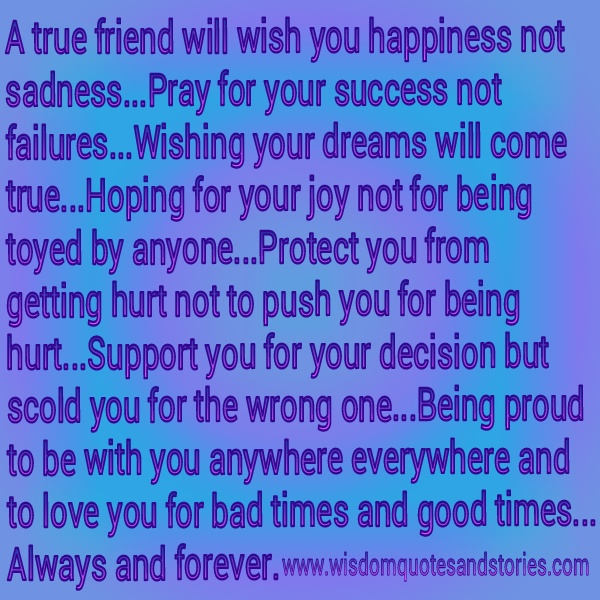 a true friend loves you always and forever in good and bad times all circumstances   - Wisdom Quotes and Stories