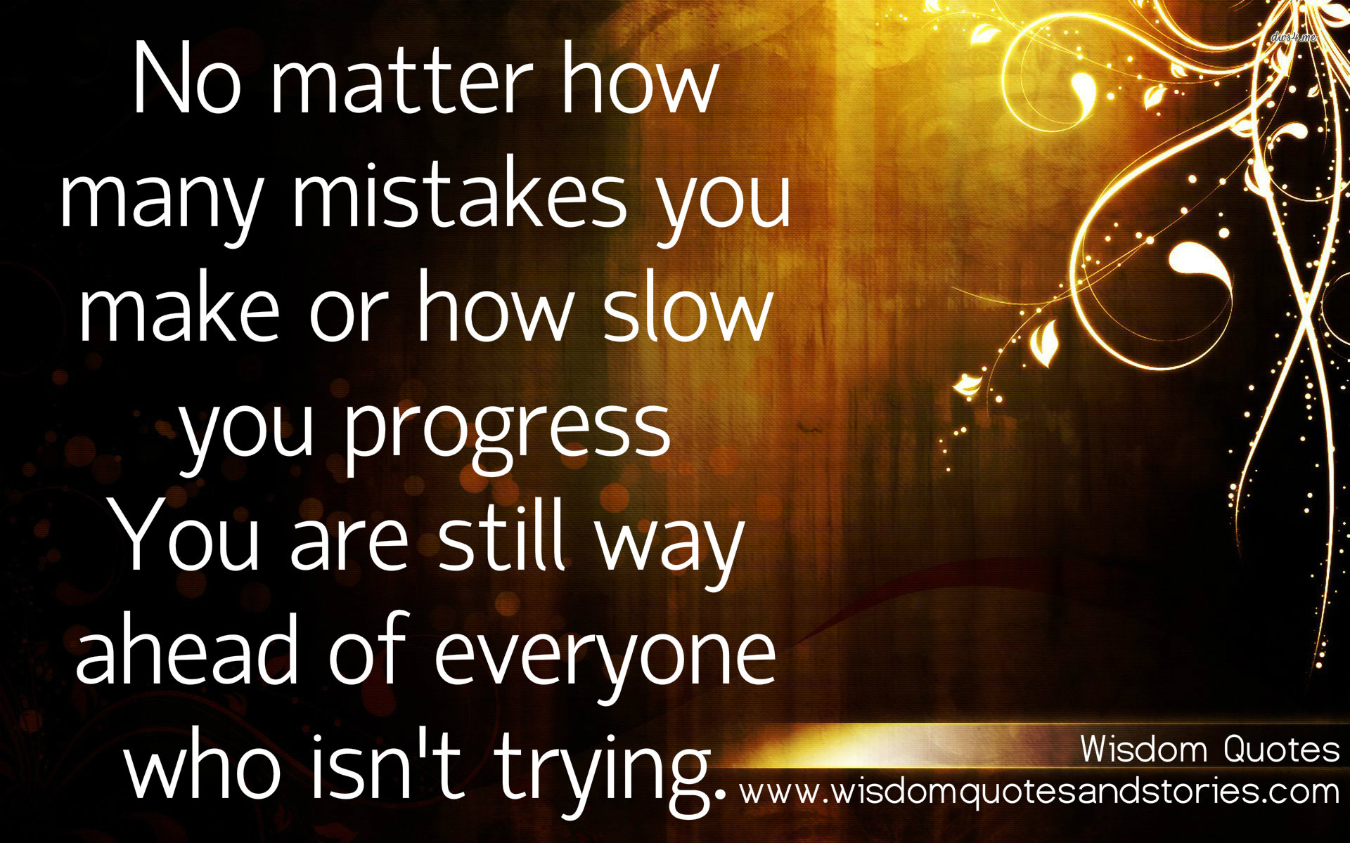 No matter how many mistakes you make , you are way ahead of everyone who isn't trying.