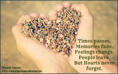 Times passes. Memories fade. Feelings change. People leave. But Hearts never forget.
