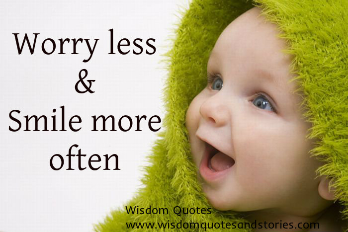 Worry less and smile more often