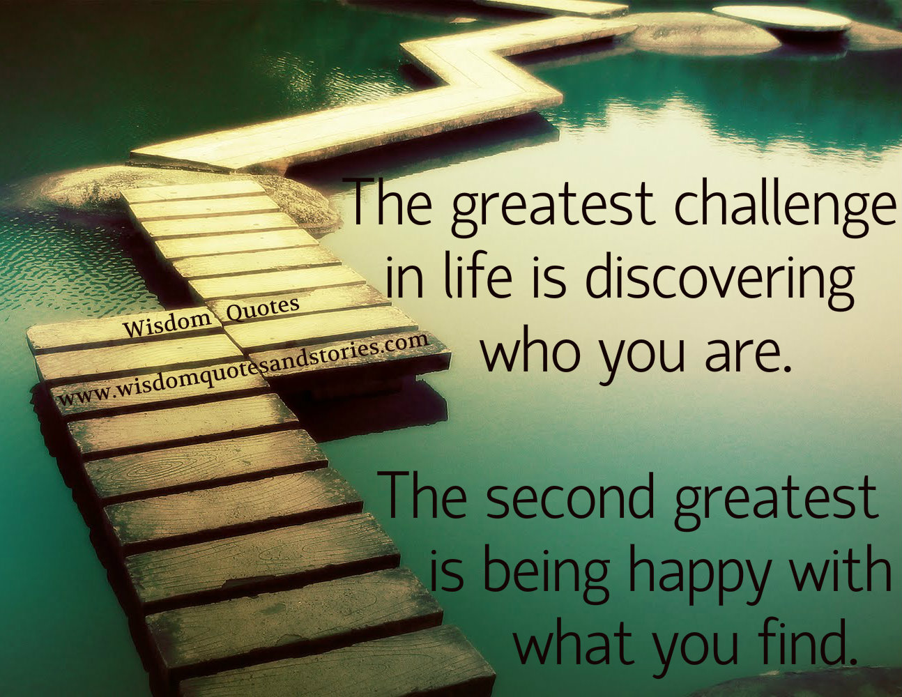 The greatest challenge in life is discovering who you are and being happy with what you find