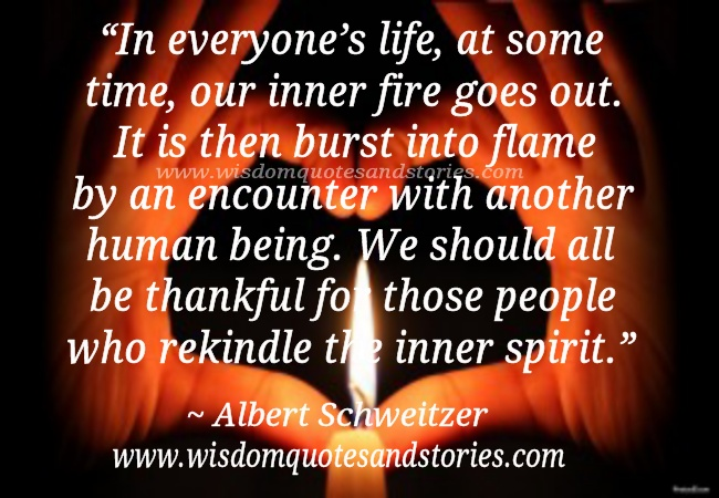 we should be thankful to those people who rekindle your inner spirit  - Wisdom Quotes and Stories