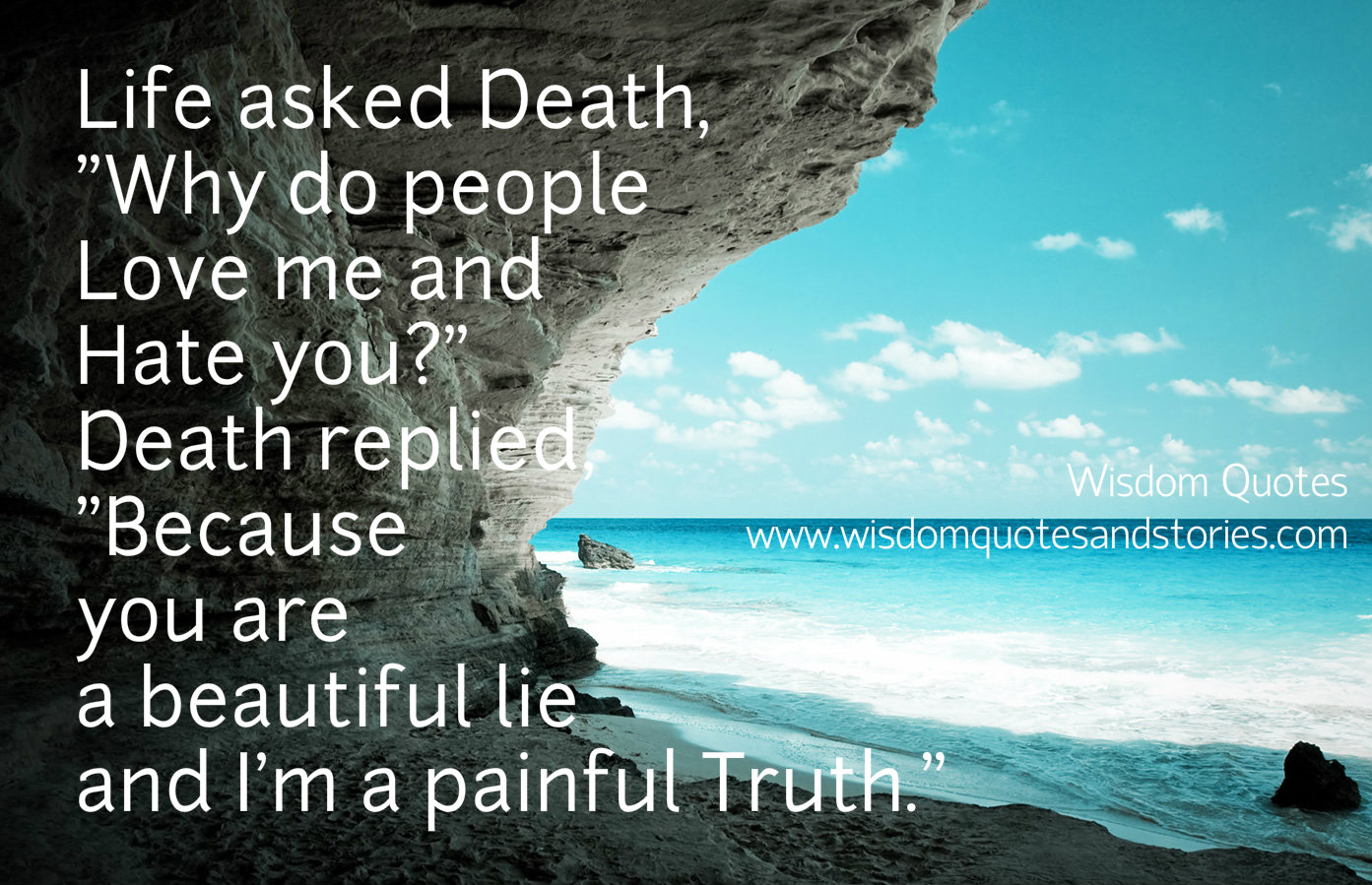 Life is a beautiful lie while death is a painful truth