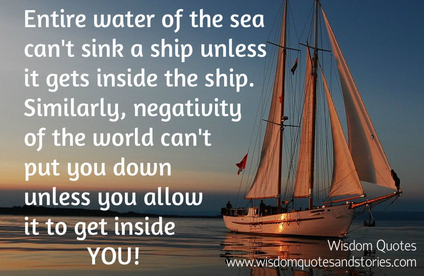 Negativity of the world can't put you down unless you allow it to get inside you