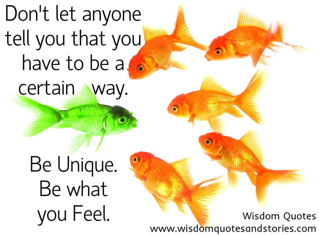 be unique. Be what you feel . Don't be guided by others  - Wisdom Quotes and Stories