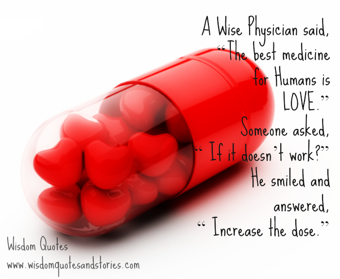 A Wise Physician said The best medicine for Humans is LOVE