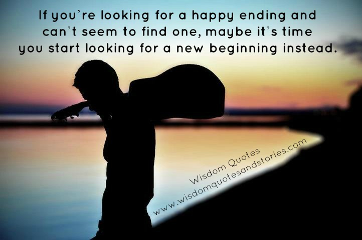 If you can t find happy ending look for a new beginning wisdom