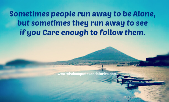 Sometimes-people-run-away-to-be-alone-but-sometimes-they-run-away-to-see-if-you-care-enough-to-follow-them