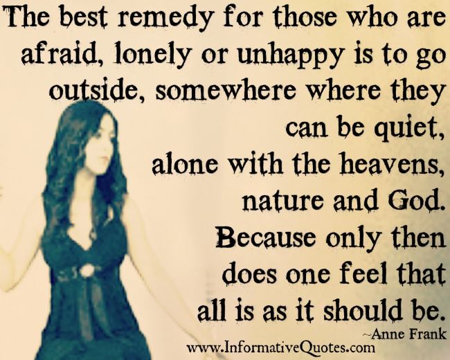 The best remedy for those who are afraid, lonely or unhappy