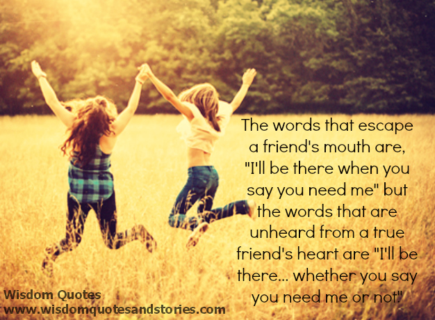 The Words That Escape A Real Friends Mouth Should Be I Will Be There  Whether You