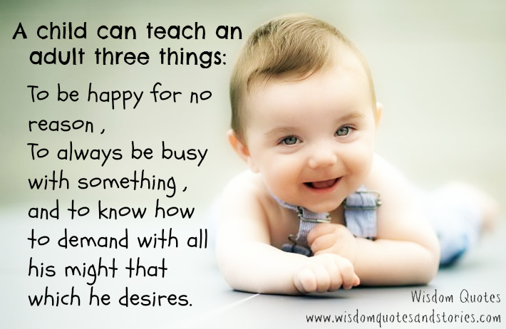 Child teaches us , Be happy for no reason , Always be busy and demand with all your might